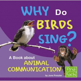 Why Do Birds Sing A Book about Animal Communication (Why in the World?)