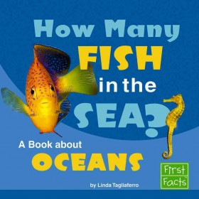 How Many Fish in the Sea? A Book about Oceans (Why in the World?)